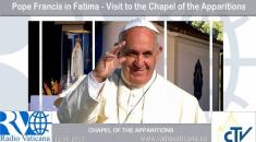 Pope Francis in Fatima - Visit to the Chapel of the Apparitions